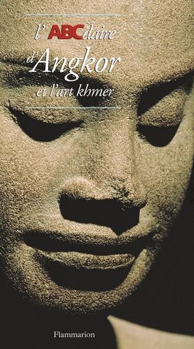 Bérénice Geoffroy-Schneiter et Claude Jacques - L'ABCdaire d'Angkor et l'art khmer.