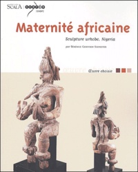 Bérénice Geoffroy-Schneiter - Maternité africaine - Sculpture urhobo, Nigeria.
