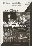 Bérénice Hamidi-Kim - Les Cités du théâtre politique en France depuis 1989.