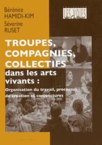 Bérénice Hamidi-Kim et Séverine Ruset - Troupes, compagnies, collectifs dans les arts vivants - Organisation du travail, processus de création et conjonctures.