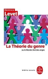 Bérénice Levet - La théorie du genre ou le monde rêvé des anges - L'identité sexuée comme malédiction.