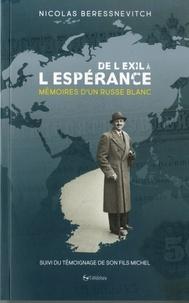 Beressnevitch N - DE L'EXIL A L'ESPERANCE Mémoires d'un russe blanc suivies du témoignage de son fils Michel.