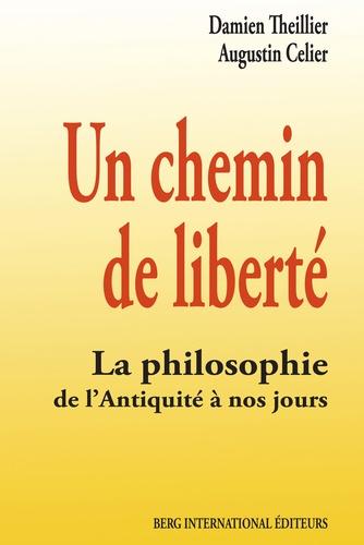 Berg International Editeurs et Augustin Celier - Un chemin de liberté - La philosophie de l'Antiquité à nos jours.