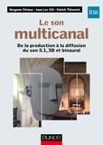 Bergame Périaux et Jean-Luc Ohl - Le son multicanal - De la prise de son aux systèmes d'écoute.