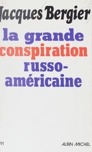 Bergier - La Grande conspiration russo-américaine.