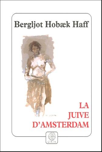 Bergljot Hobaek Haff - La juive d'Amsterdam.