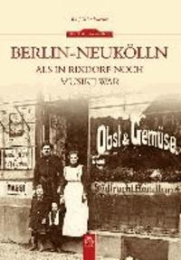 Berlin-Neukölln - Als in Rixdorf noch Musike war.