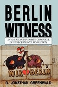 Berlin Witness: An American Diplomat's Chronicle of East German's Revolution.