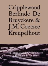 Berlinde De Bruyckere et J. M. Coetzee - Cripplewood Berlinde De Bruyckere & J.M. Coetzee.