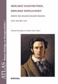 Berliner Kunstbetrieb, Berliner Wirklichkeit - Briefe des Malers Eduard Magnus von 1840 bis 1872.