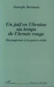 Berman - Un Juif en Ukraine au temps de l'Armée rouge - Des pogroms à la guerre civile.