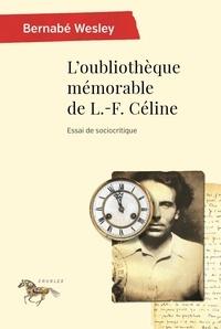 Bernabé Wesley - L'oubliothèque mémorable de L.-F. Céline - Essai de sociocritique.