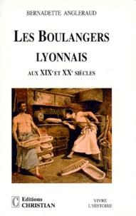 Bernadette Angleraud - Les boulangers lyonnais aux XIXe et XXe siècles.