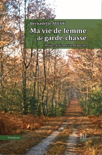 Bernadette Aucuy - Ma vie de femme de garde-chasse.