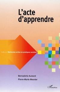 Bernadette Aumont et Pierre-Marie Mesnier - L'acte d'apprendre.