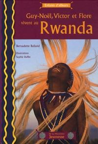 Bernadette Balland - Guy-Noël, Victor et Flore vivent au Rwanda.