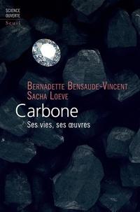 Bernadette Bensaude-Vincent et Sacha Loeve - Carbone - Ses vies, ses oeuvres.