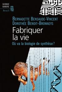 Bernadette Bensaude-Vincent - Fabriquer la vie - Ou va la biologie de synthèse ?.