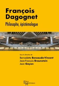 Bernadette Bensaude-Vincent et Jean-François Braunstein - François Dagognet - Philosophe, épistémologue.