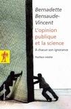 Bernadette Bensaude-Vincent - POCHES SCIENCES  : L'opinion publique et la science - À chacun son ignorance.