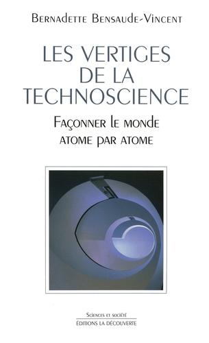Les vertiges de la technoscience. Façonner le monde atome par atome