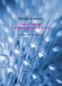 Bernadette Bensaude-Vincent - Matière à penser - Essais d'histoire et de philosophie de la chimie.