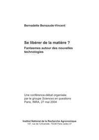 Bernadette Bensaude-Vincent - Se libérer de la matière ? - Fantasmes autour des nouvelles technologies.