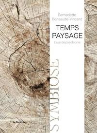 Bernadette Bensaude-Vincent - Temps-paysage - Pour une écologie des crises.