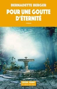 Bernadette Berger - Pour une goutte d'éternité.