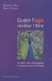Bernadette Blin et Brigitte Chavas - Guérir l'égo, révéler l'être - Le défi des thérapies transpersonnelles.