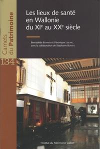 Bernadette Bonnier et Véronique Leblanc - Les lieux de santé en Wallonie du XIe au XXe siècle.