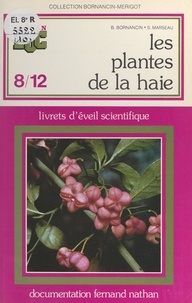 Bernadette Bornancin et Simone Marseau - Les plantes de la haie - Livrets d'éveil scientifique.