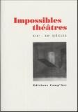 Bernadette Bost et Jean-François Louette - Impossibles théâtres XIXe-XXe siècles.