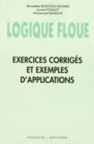 Bernadette Bouchon-Meunier et Laurent Foulloy - Logique floue - Exercices corrigés et exemples d'applications.