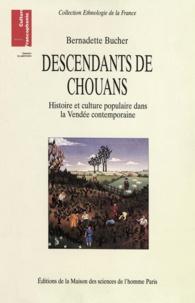 Bernadette Bucher - Descendants de Chouans. - Histoire et culture populaire dans la Vendée contemporaine.
