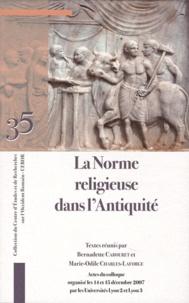 Bernadette Cabouret et Marie-Odile Charles-Laforge - La Norme religieuse dans l'Antiquité.