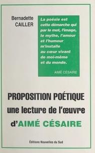 Bernadette Cailler - Proposition poétique - Une lecture de l'œuvre d'Aimé Césaire.
