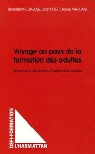 Bernadette Charlier - Voyage au pays de la formation des adultes - Dynamiques identitaires et trajectoires sociales.