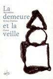Bernadette Chéné et Jean-Damien Chéné - La demeure et la veille.