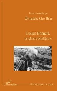 Bernadette Chevillion - Lucien Bonnafé, psychiatre désaliéniste.