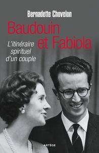 Bernadette Chovelon - Baudouin et Fabiola - L'itinéraire spirituel d'un couple.