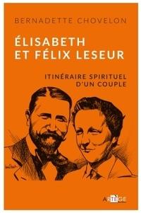 Bernadette Chovelon - Elisabeth et Félix Leseur - Itinéraire spirituel d'un couple.