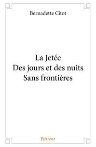 Bernadette Citot - La Jetée ; Des jours et des nuits ; Sans frontières.