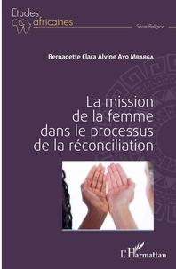 Bernadette Clara Alvine Ayo Mbarga - La mission de la femme dans le processus de la réconciliation.