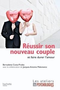 Bernadette Costa-Prades - Réussir son nouveau couple et faire durer l'amour.