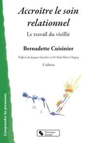 Bernadette Cuisinier - Accroître le soin relationnel avec des personnes désignées démentes séniles type Alzheimer - Le travail du vieillir. Investir la prévention.