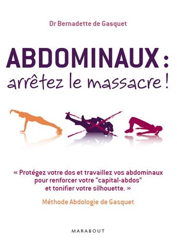 Abdominaux, arrêtez le massacre !. Méthode Abdologie de Gasquet