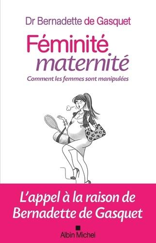 Bernadette de Gasquet - Féminité, maternité - Comment les femmes sont manipulées.