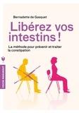 Bernadette de Gasquet - Libérez vos intestins ! - La méthode pour prévenir et traiter la constipation.