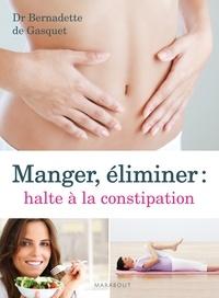 Bernadette de Gasquet - Manger, éliminer, halte à la constipation.
